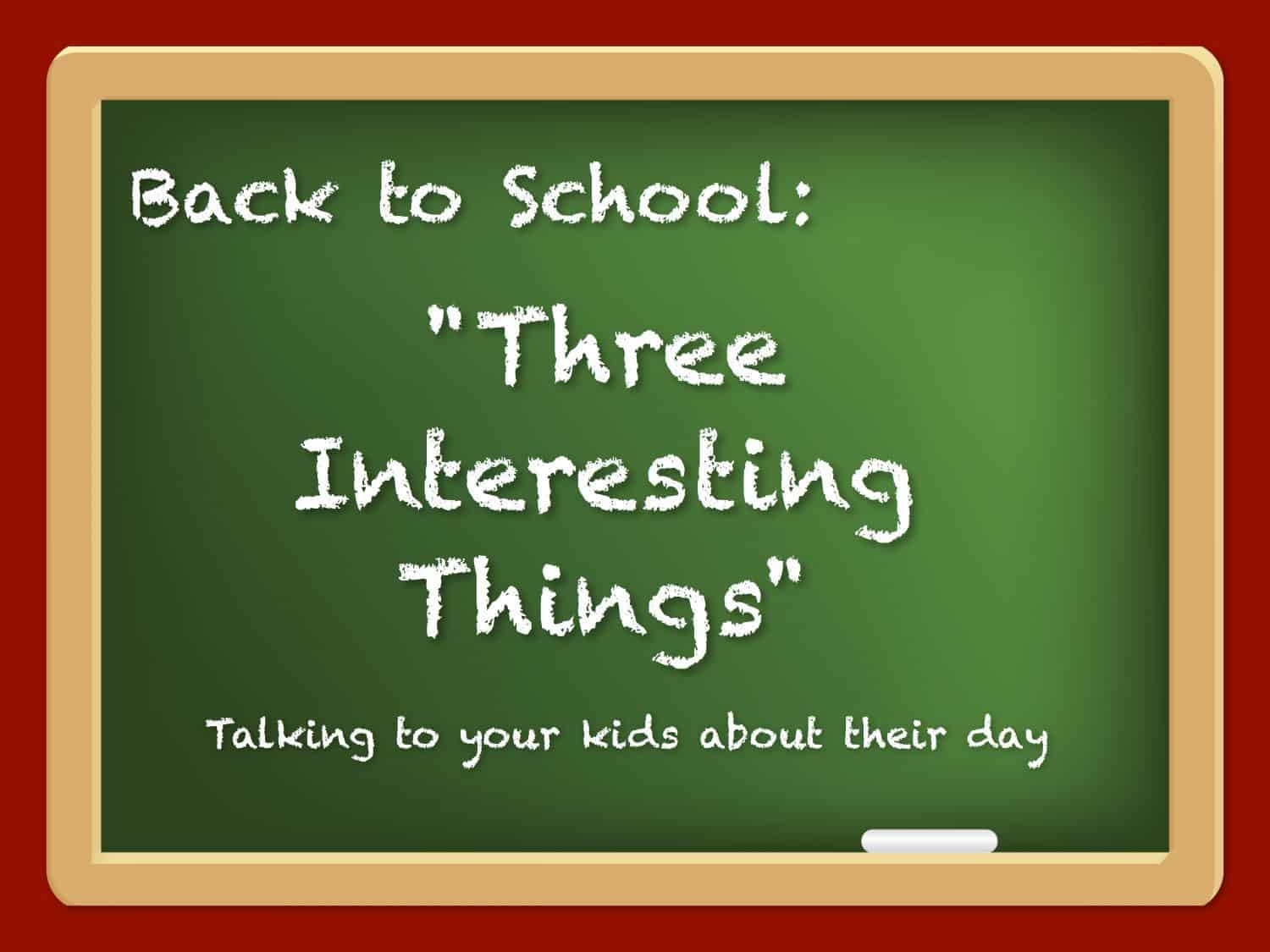 Back to School 3 Interesting Things - How to Talk to Your Kids About Their Day