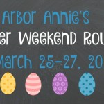 Arbor Annie's Easter Weekend Roundup - March 25-27