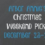 Arbor Annie's Weekend Picks - December 23-25