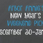Arbor Annie's New Years Weekend Picks