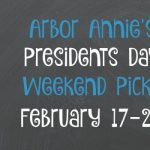 Arbor Annie Presidents Day Weekend Picks - February 17-20, 2017