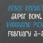 Arbor Annie's Super Bowl Weekend Picks - February 3-5, 2017