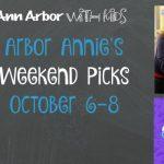 Arbor Annie's Weekend Picks - October 6-8