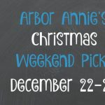 Arbor Annie's Christmas Week Picks - December 22-25