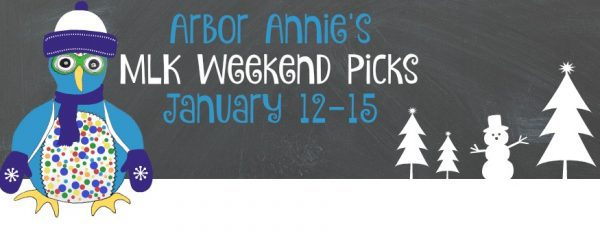 Arbor Annie's MLK Weekend Picks - January 12-15